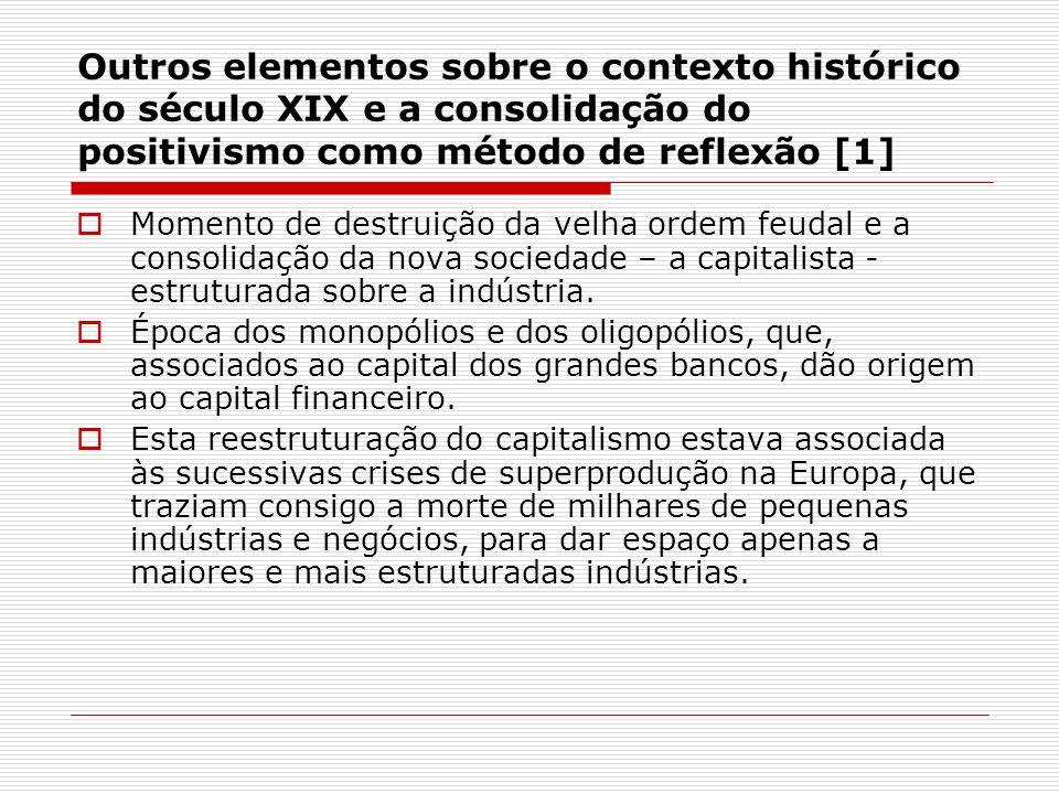 Outros elementos sobre o contexto histórico do século XIX e a consolidação do positivismo como método de reflexão [1]